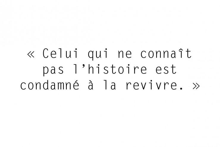 « Celui qui ne connaît pas l'histoire est condamné à la revivre. »
