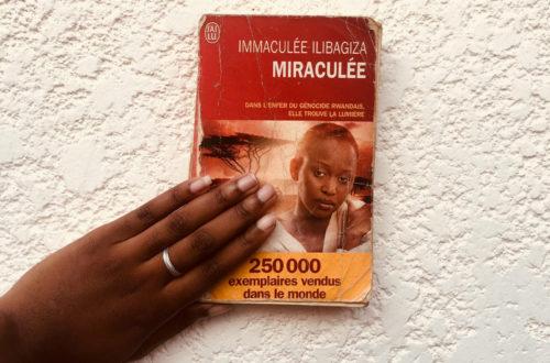 Article : J'ai lu «Miraculée» ou l'histoire d'une survivante du génocide Rwandais