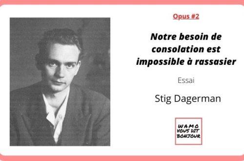 Article : Opus #2 : «Notre besoin de consolation est impossible à rassasier» de Stig Dagerman
